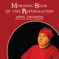Morning Star of the Reformation - Andy Thomson