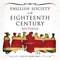 English Society in the Eighteenth Century - Roy Porter
