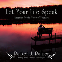 Let Your Life Speak - Parker J. Palmer