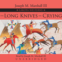 The Long Knives Are Crying - Joseph M. Marshall