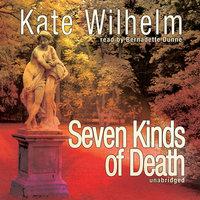 Seven Kinds of Death - Kate Wilhelm