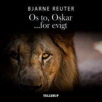 Os to, Oskar - for evigt - Bjarne Reuter