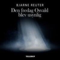 Den fredag Osval blev usynlig - Bjarne Reuter
