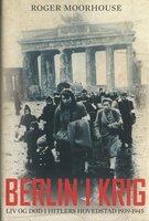 Berlin i krig - Roger Moorhouse