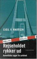 Rejseholdet rykker ud - Autentiske sager fra arkivet - Eigil V. Knudsen