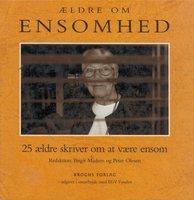 Ældre om ensomhed - 25 ældre skriver om at være ensom - Birgit Madsen & Peter Olesen