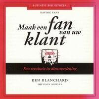 Maak een fan van uw klant - Ken Blanchard, Sheldon Bowles
