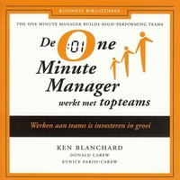 De One Minute Manager werkt met topteams - Ken Blanchard,Eunice Parisi-Carew,Donald Carew
