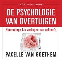 De psychologie van overtuigen - Pacelle van Goethem