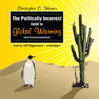 The Politically Incorrect Guide to Global Warming (and Environmentalism) - Christopher C. Horner