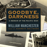 Goodbye, Darkness - William Manchester