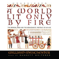 A World Lit Only by Fire - William Manchester