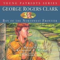 George Rogers Clark - Katharine E. Wilkie
