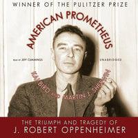 American Prometheus - Martin J. Sherwin, Kai Bird