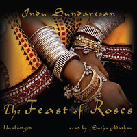 The Feast of Roses - Indu Sundaresan