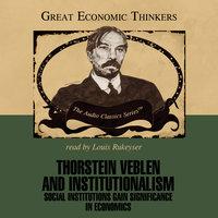 Thorstein Veblen and Institutionalism - Dr. William Peterson