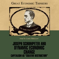 Joseph Schumpeter and Dynamic Economic Change - Laurence S. Moss