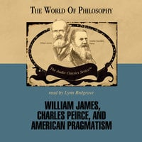 William James, Charles Peirce, and American Pragmatism - James Campbell