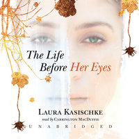 The Life before Her Eyes - Laura Kasischke