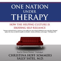 One Nation Under Therapy - Christina Hoff Sommers, Sally Satel (M.D.)