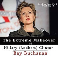 The Extreme Makeover of Hillary (Rodham) Clinton - Bay Buchanan