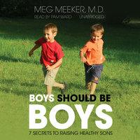 Boys Should Be Boys - Meg Meeker (M.D.)