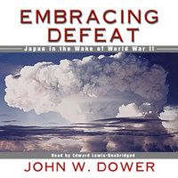 Embracing Defeat - John W. Dower