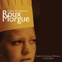 Roux Morgue - Claire M. Johnson
