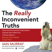 The Really Inconvenient Truths - Iain Murray