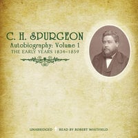 C. H. Spurgeon's Autobiography, Vol. 1 - C.H. Spurgeon