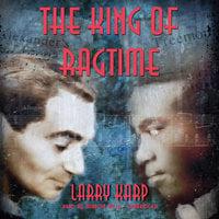 The King of Ragtime - Larry Karp