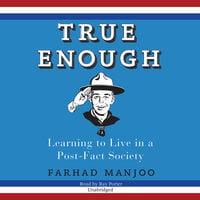 True Enough - Farhad Manjoo