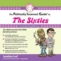The Politically Incorrect Guide to the Sixties - Jonathan Leaf