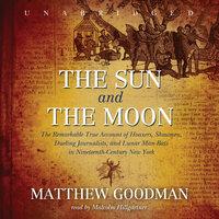 The Sun and the Moon - Matthew Goodman