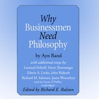 Why Businessmen Need Philosophy and Other Essays - Various authors, Ayn Rand, Leonard Peikoff, Harry Binswanger, Edwin A. Locke, John Ridpath, Richard M. Salsman, Jaana Woiceshyn