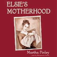 Elsie's Motherhood - Martha Finley