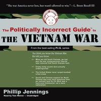 The Politically Incorrect Guide to the Vietnam War - Phillip Jennings