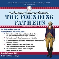 The Politically Incorrect Guide to the Founding Fathers - Brion McClanahan (Ph.D.)