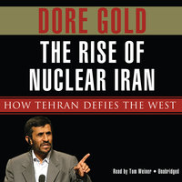 The Rise of Nuclear Iran - Dore Gold