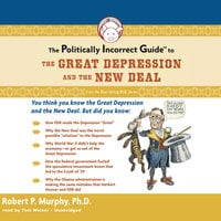 The Politically Incorrect Guide to the Great Depression and the New Deal - Dr. Robert P. Murphy