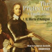The Protector - Jean Henri Merle d'Aubigné