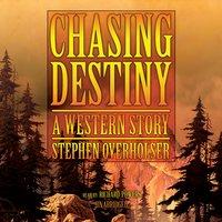 Chasing Destiny - Stephen Overholser