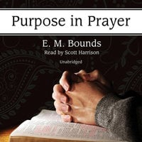 Purpose in Prayer - E.M. Bounds
