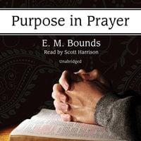Purpose in Prayer - E.M. Bounds