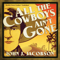 All the Cowboys Ain't Gone - John J. Jacobson