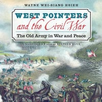 West Pointers and the Civil War - Wayne Wei-Siang Hsieh