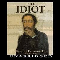 The Idiot - Fyodor Dostoevsky, Fyodor Dostoyevsky