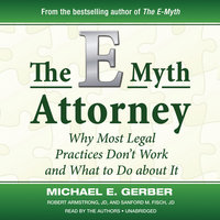 The E-Myth Attorney - Michael E. Gerber, Robert Armstrong, JD, Sanford M. Fisch, JD
