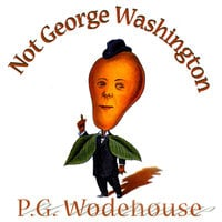 Not George Washington - P.G. Wodehouse,Herbert Westbrook