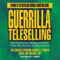 Guerrilla Teleselling - Orvel Ray Wilson, Jay Conrad Levinson, Mark S.A. Smith